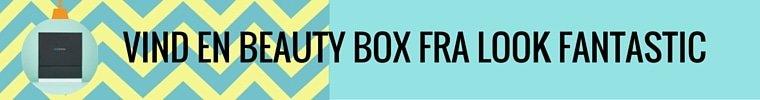 VIND EN BEAUTY BOX FRA LOOK FANTASTIC Banner.jpg